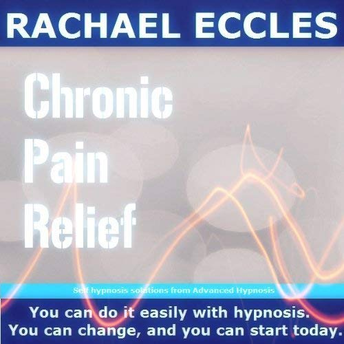 Chronic Pain Relief: Relieve Pain, Pain Management Pain Relief Hypnosis Hypnotherapy CD from Rachael Eccles Advanced Hypnosis