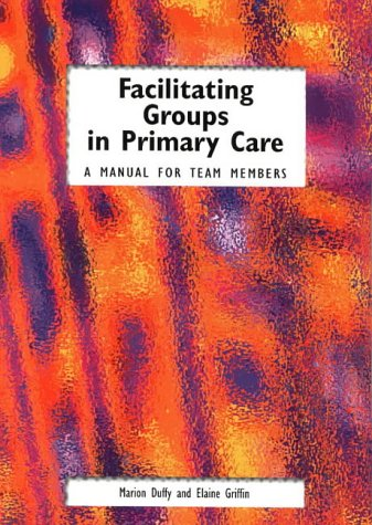Facilitating Groups in Primary Care: A Manual for Team Members from CRC Press