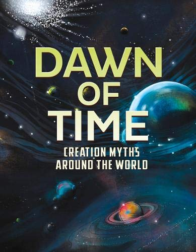 Universal Myths: Dawn of Time: Creation Myths Around the World from Raintree