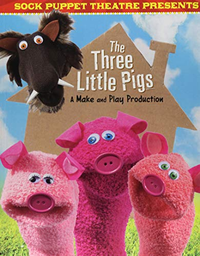 Sock Puppet Theatre: Sock Puppet Theatre Presents The Three Little Pigs: A Make & Play Production from Raintree