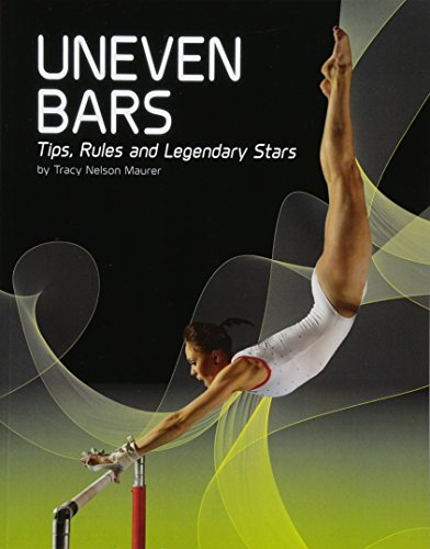 Gymnastics: Uneven Bars: Tips, Rules, and Legendary Stars from Raintree