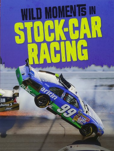 Wild Moments of Motorsports: Wild Moments in Stock-Car Racing from Raintree