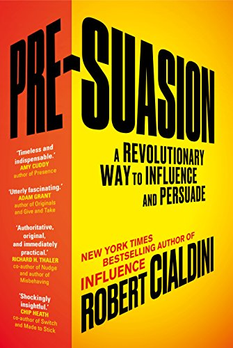 Pre-Suasion: A Revolutionary Way to Influence and Persuade from Random House Business