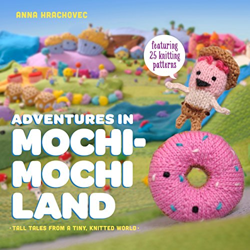 Adventures in Mochimochi Land: Tall Tales from a Tiny Knitted World from Random House