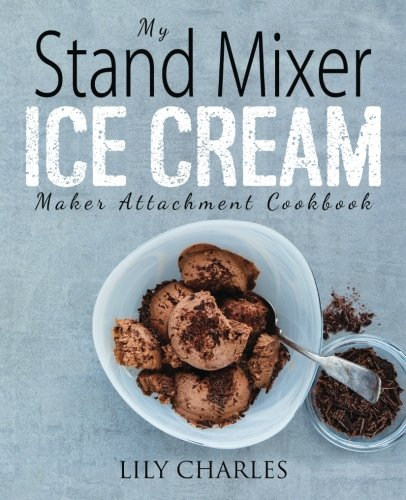 My Stand Mixer Ice Cream Maker Attachment Cookbook: 100 Deliciously Simple Homemade Recipes Using Your 2 Quart Stand Mixer Attachment for Frozen Fun from Rascal Face Press