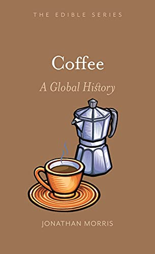 Coffee: A Global History (Edible) from Reaktion Books