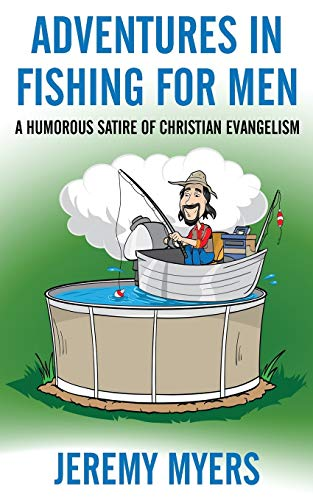 Adventures in Fishing for Men: A Humorous Satire of Christian Evangelism from Redeeming Press