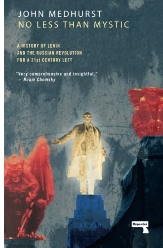 No Less Than Mystic: A History of Lenin and the Russian Revolution for a 21st-Century Left from Medhurst John