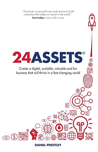 24 Assets: Create a digital, scalable, valuable and fun business that will thrive in a fast changing world from Rethink Press