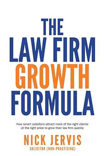 Law Firm Growth Formula: How smart solicitors attract more of the right clients at the right price to grow their law firm quickly from Rethink Press