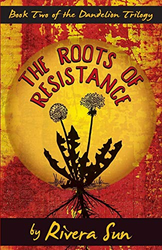 The Roots of Resistance: Volume 2 (Dandelion Trilogy) from Rising Sun Press Works