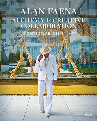 Alan Faena: Alchemy and Creative Collaboration: Architecture, Design, Art from Rizzoli International Publications