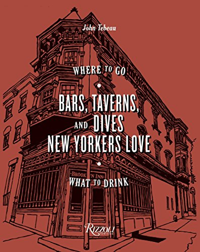 Bars, Taverns, and Dives New Yorkers Love: When to Go, What to Drink from Rizzoli International Publications