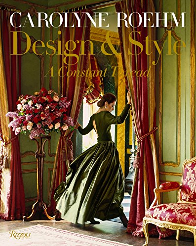 Carolyne Roehm: Style & Design: A Constant Thread: Style and Design from Rizzoli International Publications