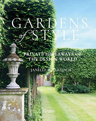 Gardens of Style: Private Hideaways of the Design World from Rizzoli International Publications