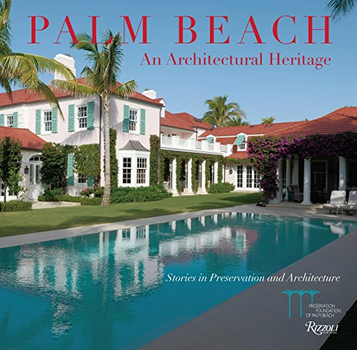 Palm Beach Architectural Heritage: Stories in Preservation and Architecture from Rizzoli International Publications