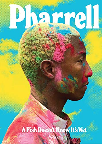 Pharrell: A Fish Doesn't Know It's Wet: Transformations from Rizzoli International Publications