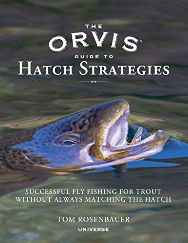 The Orvis Guide to Hatch Strategies: Successful Fly Fishing for Trout Without Always Matching the Hatch from Rizzoli International Publications