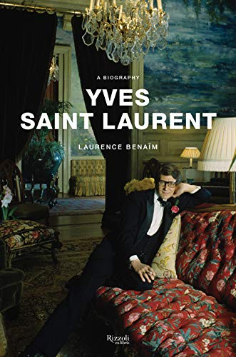 Yves Saint Laurent: The Biography: A Biography from Rizzoli International Publications