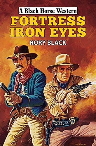 Fortress Iron Eyes (A Black Horse Western) from Robert Hale Ltd