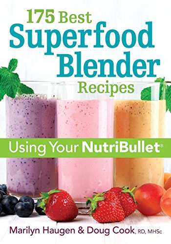 175 Best Superfood Blender Recipes: Revitalizing Smoothies & More Using Your Nutribullet from Robert Rose Inc