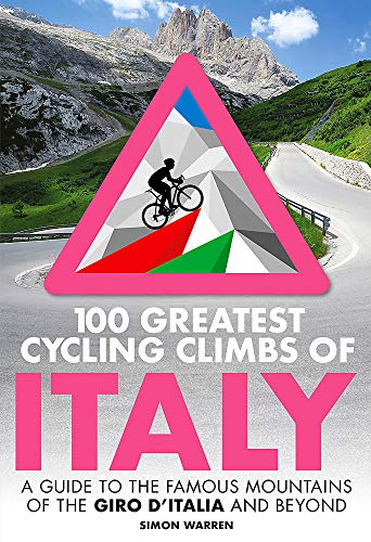100 Greatest Cycling Climbs of Italy: A guide to the famous mountains of the Giro d'Italia and beyond from Robinson