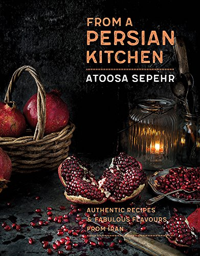 From a Persian Kitchen: Authentic recipes and fabulous flavours from Iran from Robinson