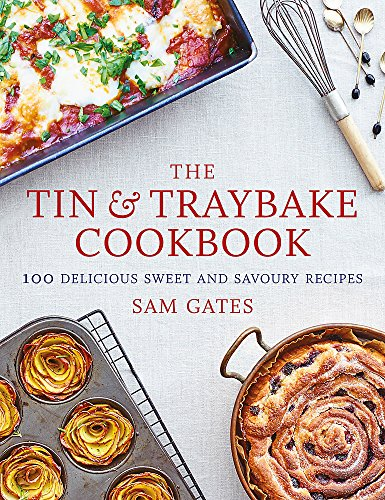 The Tin & Traybake Cookbook: 100 delicious sweet and savoury recipes from Sam Gates