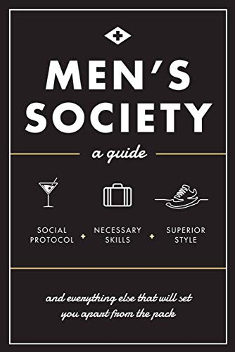 Men's Society: Guide to Social Protocol, Necessary Skills, Superior Style, and Everything Else That Will Set You Apart From The Pack from Rock Point