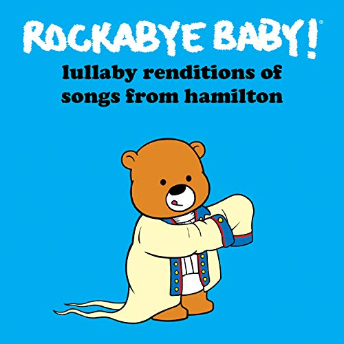 Lullaby Renditions of Songs From Hamilton from Rockabye Baby!