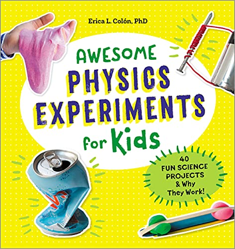 Awesome Physics Experiments for Kids: 40 Fun Science Projects and Why They Work from Rockridge Press