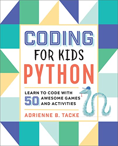 Coding for Kids: Python: Learn to Code with 50 Awesome Games and Activities from Rockridge Press