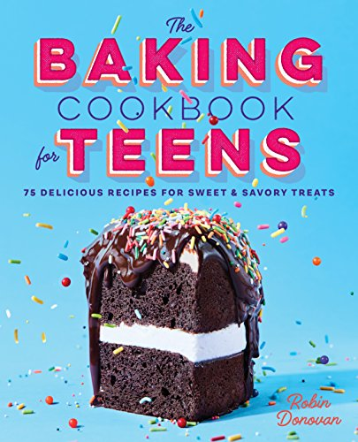 The Baking Cookbook for Teens: 75 Delicious Recipes for Sweet and Savory Treats from Rockridge Press