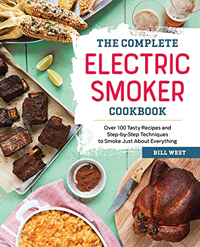 The Complete Electric Smoker Cookbook: Over 100 Tasty Recipes and Step-By-Step Techniques to Smoke Just about Everything from Rockridge Press