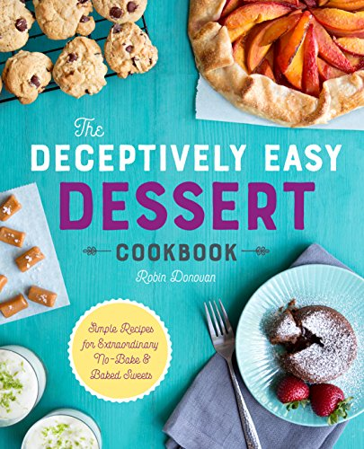 The Deceptively Easy Dessert Cookbook: Simple Recipes for Extraordinary No-Bake & Baked Sweets from Rockridge Press