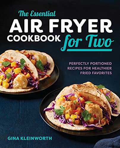 The Essential Air Fryer Cookbook for Two: Perfectly Portioned Recipes for Healthier Fried Favorites from Rockridge Press