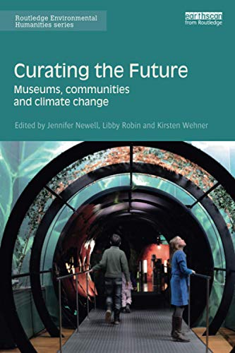 Curating the Future: Museums, Communities and Climate Change (Routledge Environmental Humanities) from Routledge