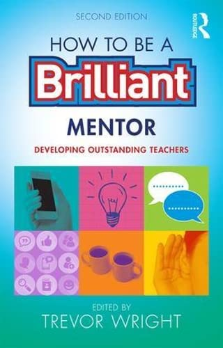 How to be a Brilliant Mentor: Developing Outstanding Teachers from Routledge