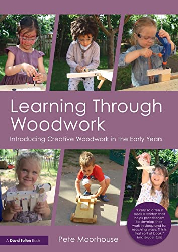 Learning Through Woodwork: Introducing Creative Woodwork in the Early Years from Routledge