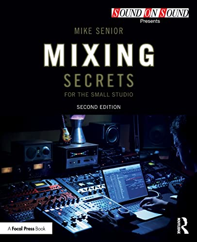 Mixing Secrets for  the Small Studio (Sound On Sound Presents...) from Routledge
