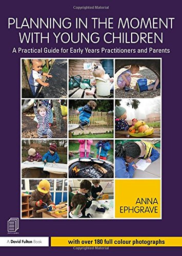 Planning in the Moment with Young Children: A Practical Guide for Early Years Practitioners and Parents from Routledge