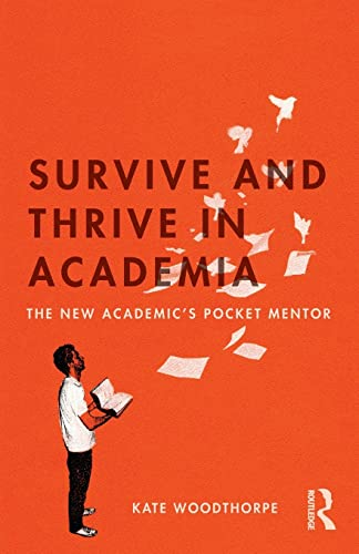 Survive and Thrive in Academia: The New Academic's Pocket Mentor from Routledge