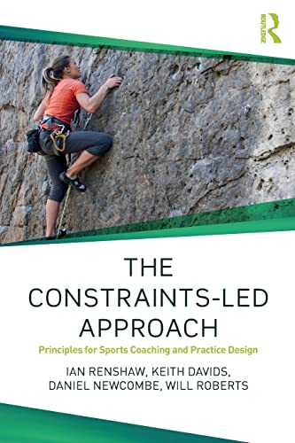 The Constraints-Led Approach (Routledge Studies in Constraints-Based Methodologies in Sport) from Routledge