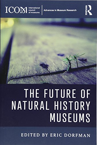 The Future of Natural History Museums (ICOM Advances in Museum Research) from Routledge