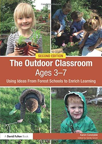The Outdoor Classroom Ages 3-7: Using Ideas from Forest Schools to Enrich Learning from Routledge