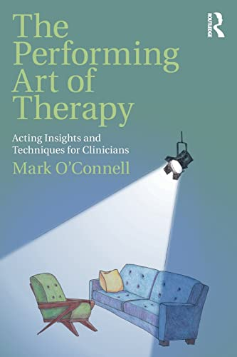 The Performing Art of Therapy: Acting Insights and Techniques for Clinicians from Routledge