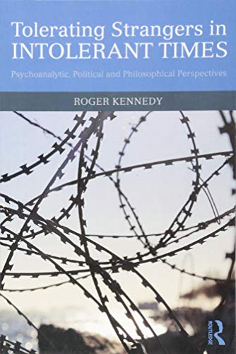 Tolerating Strangers in Intolerant Times: Psychoanalytic, Political and Philosophical Perspectives from Routledge