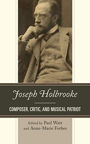 Joseph Holbrooke: Composer, Critic, and Musical Patriot from Rowman & Littlefield