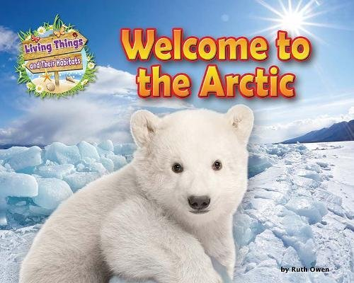 Welcome to the Arctic (Living Things and Their Habitats) from Ruby Tuesday Books Ltd