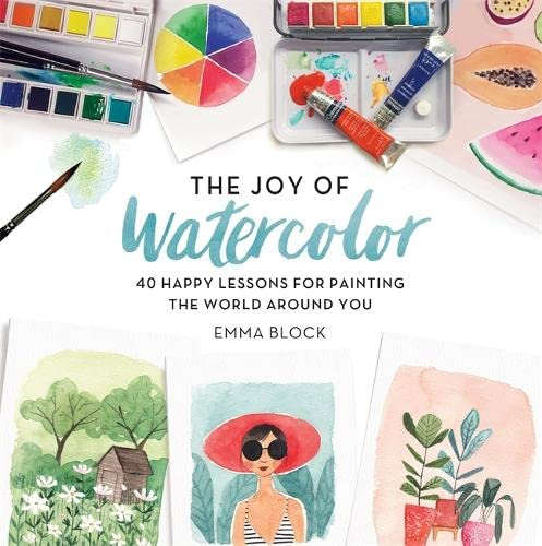 The Joy of Watercolor: 40 Happy Lessons for Painting the World Around You from Running Press Adult